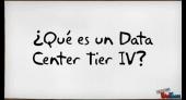 ¿Qué es un Data Center Tier IV?